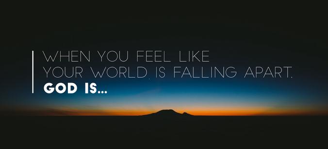 When you feel like your world is falling apart, God isu2026 - World Falling Apart PNG